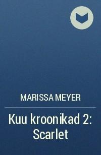 Marissa Meyer - Kuu kroonikad 2: Scarlet