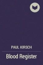 Paul Kirsch - Blood Register