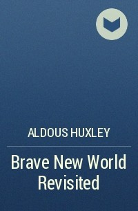 Aldous Huxley - Brave New World Revisited