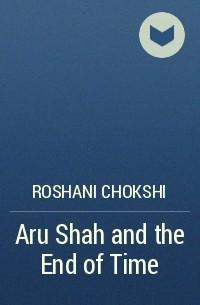 Roshani Chokshi - Aru Shah and the End of Time