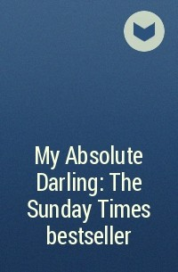 - My Absolute Darling: The Sunday Times bestseller