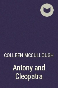 Colleen McCullough - Antony and Cleopatra