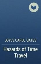 Джойс Кэрол Оутс - Hazards of Time Travel