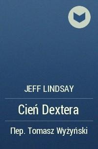 Jeff Lindsay - Cień Dextera