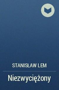 Stanisław Lem - Niezwyciężony
