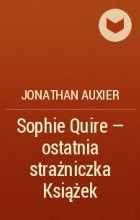 Джонатан Оксье - Sophie Quire - ostatnia strażniczka Książek