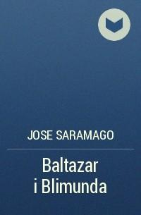 Жозе Сарамаго - Baltazar i Blimunda