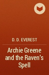D.D. Everest - Archie Greene and the Raven's Spell