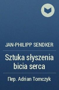 Jan-Philipp Sendker - Sztuka słyszenia bicia serca