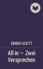Эмма Скотт - All in - Zwei Versprechen