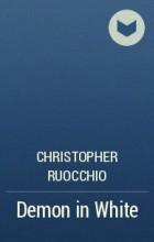 Кристофер Руоккио - Demon in White