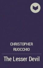 Christopher Ruocchio - The Lesser Devil