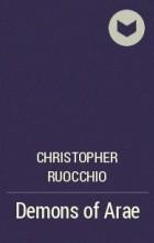 Christopher Ruocchio - Demons of Arae