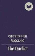 Christopher Ruocchio - The Duelist
