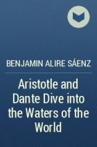 Benjamin Alire Sáenz - Aristotle and Dante Dive into the Waters of the World