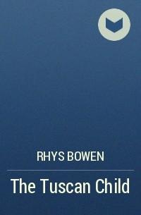 Rhys Bowen - The Tuscan Child