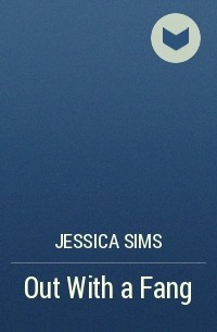 Jessica Sims - Out With a Fang