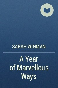 Sarah Winman - A Year of Marvellous Ways
