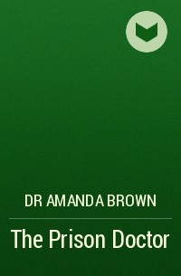 Dr Brown Amanda - The Prison Doctor