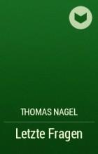 Томас Нагель - Letzte Fragen