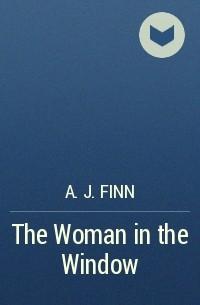 A. J. Finn - The Woman in the Window
