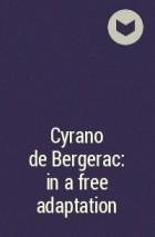 - Cyrano de Bergerac: in a free adaptation
