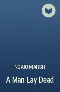 Ngaio Marsh - A Man Lay Dead