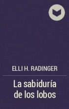 Elli H. Radinger - La sabiduría de los lobos