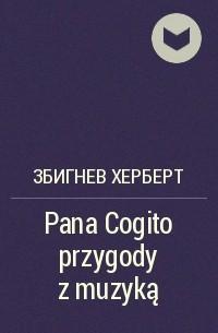 Збигнев Херберт - Pana Cogito przygody z muzyką