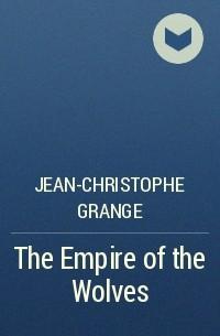 Jean-Christophe Grange - The Empire of the Wolves