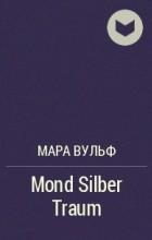 Мара Вульф - Mond Silber Traum