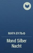Мара Вульф - Mond Silber Nacht