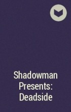 - Shadowman Presents: Deadside