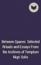 - Between Spaces: Selected Rituals and Essays From the Archives of Templum Nigri Solis
