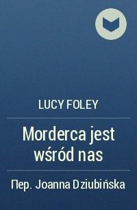Lucy Foley - Morderca jest wśród nas