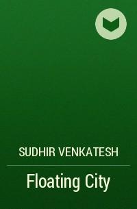 Sudhir  Venkatesh - Floating City
