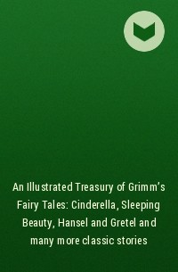 - An Illustrated Treasury of Grimm's Fairy Tales: Cinderella, Sleeping Beauty, Hansel and Gretel and many more classic stories