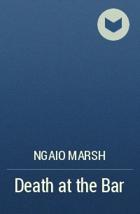Ngaio Marsh - Death at the Bar