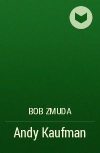 Bob Zmuda - Andy Kaufman