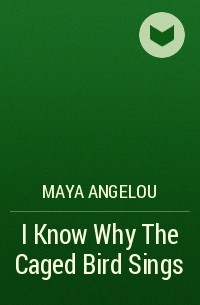 Maya Angelou - I Know Why The Caged Bird Sings