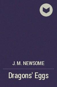 J. M. Newsome - Dragons' Eggs