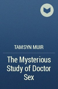 Tamsyn Muir - The Mysterious Study of Doctor Sex