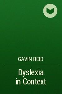 Gavin  Reid - Dyslexia in Context