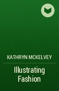 Кэтрин МакКелви - Illustrating Fashion