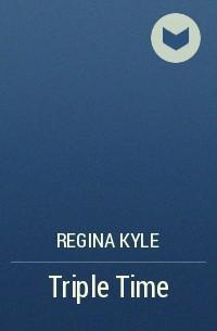 Regina Kyle - Triple Time