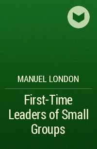 Manuel London - First-Time Leaders of Small Groups