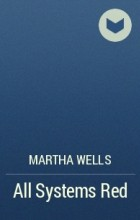 Martha Wells - All Systems Red