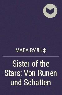 Мара Вульф - Sister of the Stars: Von Runen und Schatten