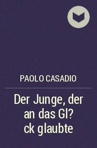 Paolo Casadio - Der Junge, der an das Gl?ck glaubte