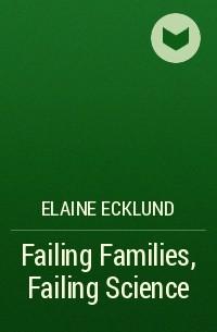 Elaine Ecklund - Failing Families, Failing Science